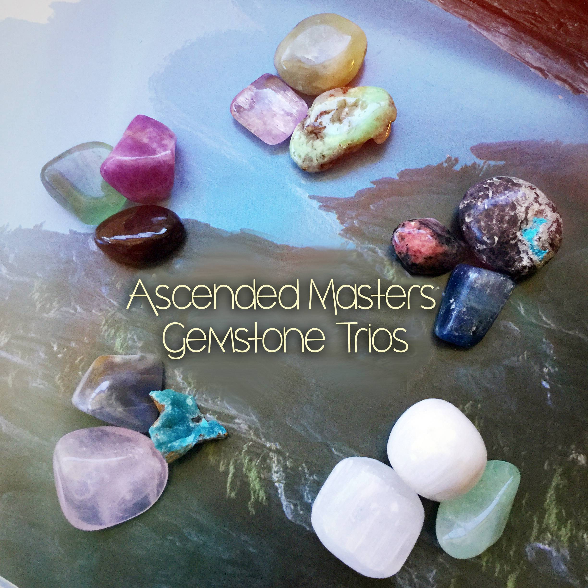 Ascended Masters Gemstone Trios to exalt our spiritual guides and harness  their wisdom