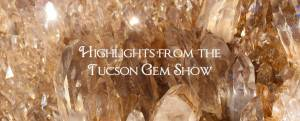 Highlights from the Tucson Gem Show