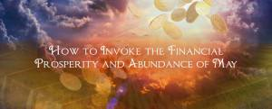 How to Invoke the Financial Prosperity and Abundance of May
