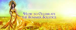How to Celebrate the Summer Solstice