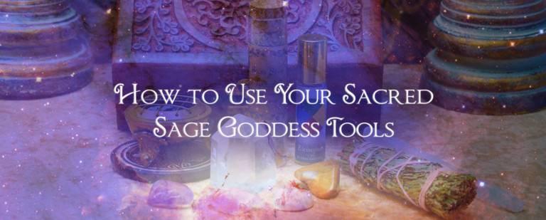 How to Use Your Sacred Sage Goddess Tools