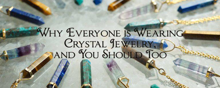 Why Everyone is Wearing Crystal Jewelry, and You Should Too!
