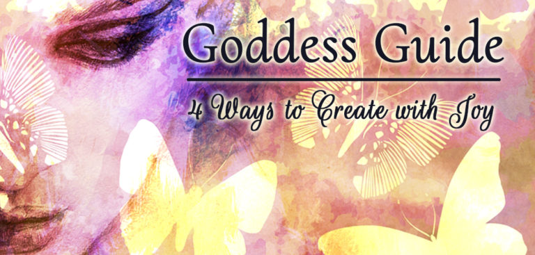 Goddess Guide: 4 Ways to Create with Joy
