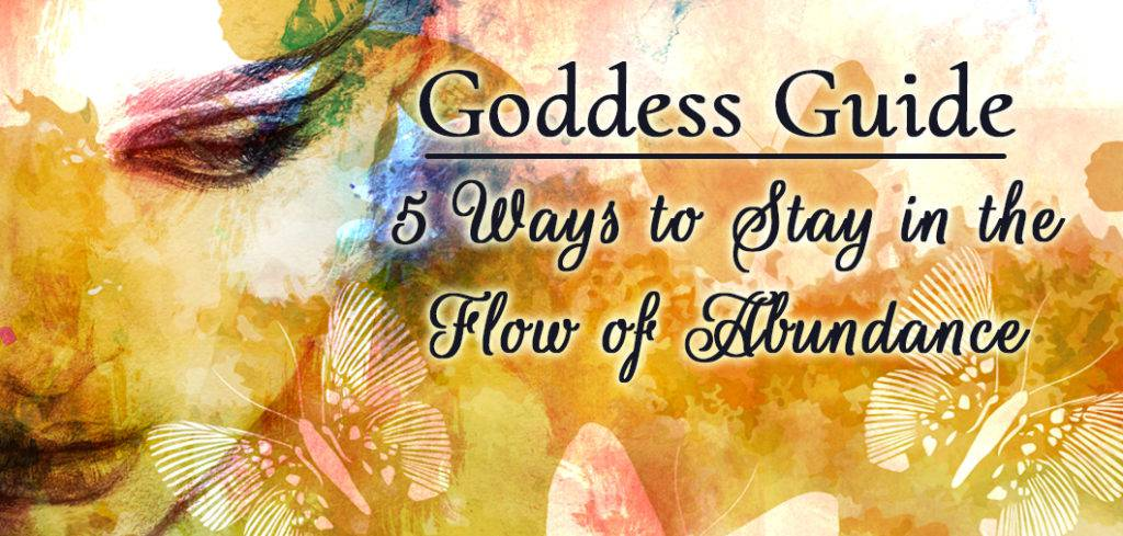 Goddess Guide 5 Ways to Stay in the Flow of Abundance FEATURE