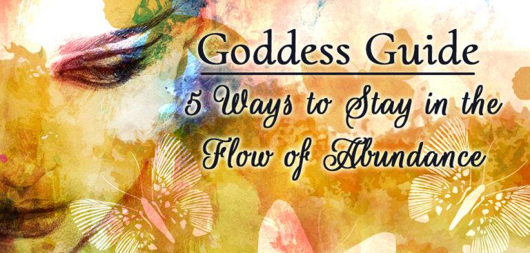 Goddess Guide: 5 Ways to Stay in the Flow of Abundance