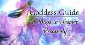 Goddess Guide: 3 Ways to Inspire Creativity