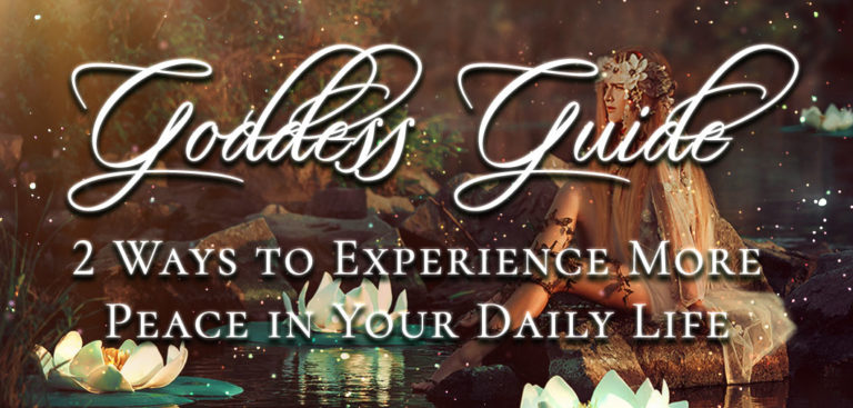 Goddess Guide: 2 Ways to Experience More Peace in Your Daily Life